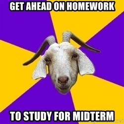 Premed Goat - Get ahead on homework to study for midterm