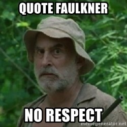 The Dale Face - quote faulkner no respect