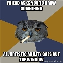 Art Student Owl - friend asks you to draw something all artistic ability goes out the window