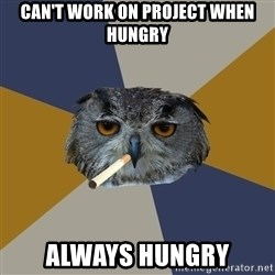 Art Student Owl - can't work on project when hungry always hungry