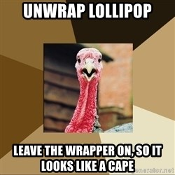 Quirky Turkey - Unwrap lollipop leave the wrapper on, so it looks like a cape