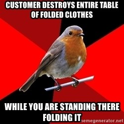 Retail Robin - customer destroys entire table of folded clothes while you are standing there folding it