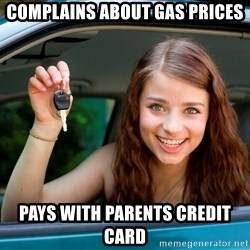 Teen Driver - complains about gas prices pays with parents CREDIT card