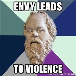 philosopher - envy leads  TO VIOLENCE