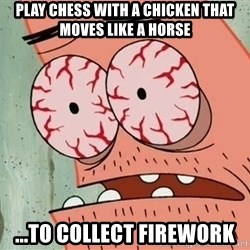 Stoned Patrick - play chess with a chicken that moves like a horse ...to collect firework