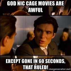 Inception Vert - god nic cage movies are awful except gone in 60 seconds, that ruled!
