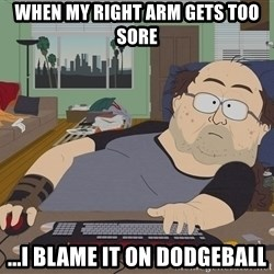 Ozzfag - When my right arm gets too sore ...I blame it on dodgeball
