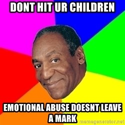 Advice Bill Cosby - dont hit ur children emotional abuse doesnt leave a mark