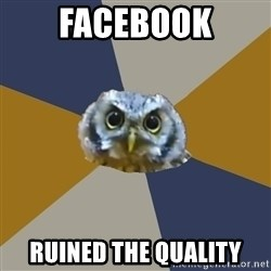 Art Newbie Owl - FACEBOOK RUINED THE QUALITY