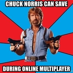Chuck Norris  - chuck norris can save during online multiplayer