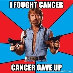 Chuck Norris  - i fought cancer cancer gave up