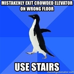 Socially Awkward Penguin - mistakenly exit crowded elevator on wrong floor use stairs