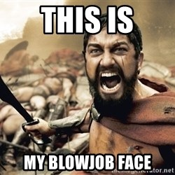 Esparta - This is My Blowjob face
