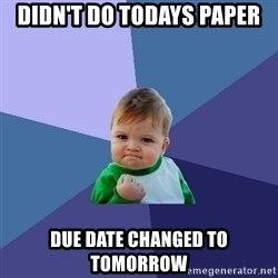 Success Kid - didn't do todays paper Due date changed to tomorrow