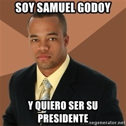 Successful Black Man - soy samuel godoy y quiero ser su presidente