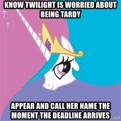 Celestia - Know Twilight Is Worried About Being tardy Appear and call her name the moment the deadline arrives