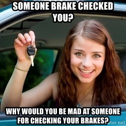 Teen Driver - Someone brake checked you? why would you be mad at someone for checking your brakes?
