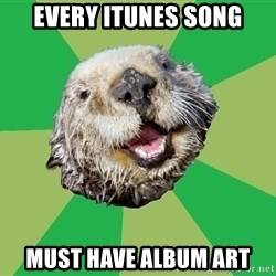 Ocd Otter - every itunes song must have album art
