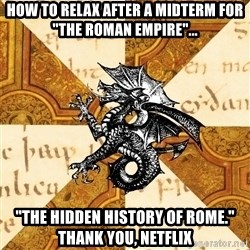 "History Major Heraldic Beast - How to relax after a midterm for ""The Roman Empire""... ""The hidden history of Rome."" thank you, netflix"