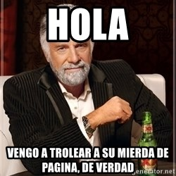 I Dont Always Troll But When I Do I Troll Hard - Hola vengo a trolear a su mierda de pagina, de verdad
