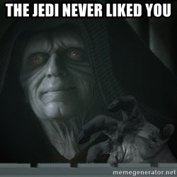 Darth TROLL - THE JEDI NEVER LIKED YOU