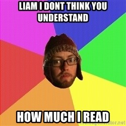 Superior Hipster - Liam I dont think you understand how much i read