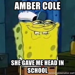 Spongebob Thread - Amber cole she gave me head in school