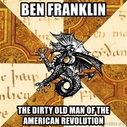 History Major Heraldic Beast - Ben Franklin The Dirty old man of the American Revolution