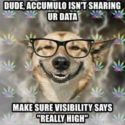 "Stoner Nerd - Dude, accumulo isn't sharing ur data make sure visibility says ""really high"""