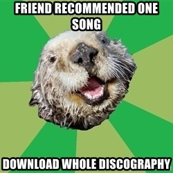 Ocd Otter - friend recommended one song download whole discography