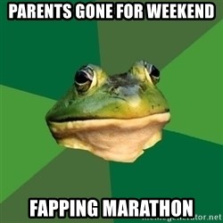 Foul Bachelor Frog - parents gone for weekend fapping marathon