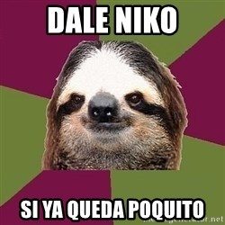 Just-Lazy-Sloth - Dale Niko Si ya queda poquito