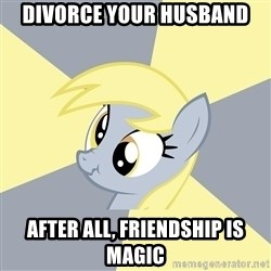 Badvice Derpy - divorce your husband after all, friendship is magic