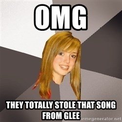 Musically Oblivious 8th Grader - OMG They totally stole that song from glee