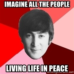 John Lennon Meme - IMAGINE ALL THE PEOPLE LIVING LIFE IN PEACE