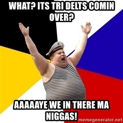 Patriot - What? Its Tri Delts Comin over? aaaaaye we in there ma niggas!