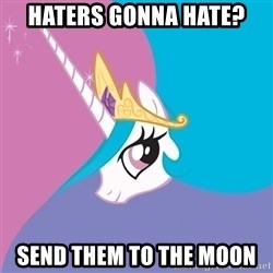 Celestia - Haters gonna hate? send them to the moon