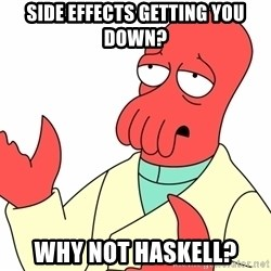 Why not zoidberg? - side effects getting you down? why not haskell?