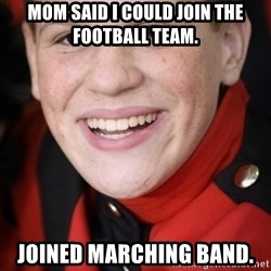 Happy Ginger - Mom said I could join the football team. joined marching band.