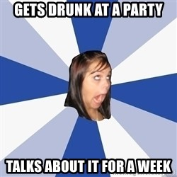 Annoying Facebook Girl - gets drunk at a party talks about it for a week