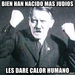 Successful Hitler - bien han nacido mas judios les dare calor humano