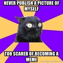 Anxiety Cat - NEVER PUBLISH A PICTURE of myself TOO scaREd OF BEComing a MEME