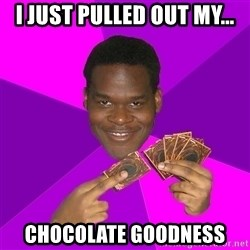 Cunning Black Strategist - I just pulled out my... chocolate goodness