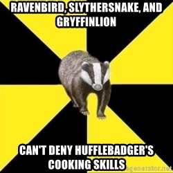 PuffleBadger - RavenBird, SlytherSnake, and GryffinLion can't deny HuffleBadger's cooking skills