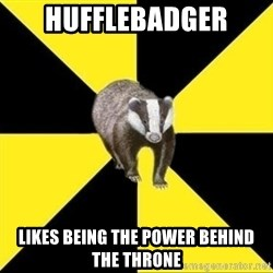 PuffleBadger - HuffleBadger likes being the power behind the throne