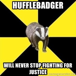 PuffleBadger - HuffleBadger will never stop fighting for justice