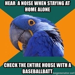 Paranoid Parrot - hEAR  A noise WHEN staying at HOME ALONE CHECK THE ENTIRE HOUSE WITH A BASEBALLBATT