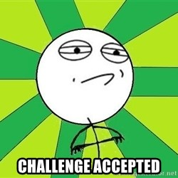 Challenge Accepted 2 - Challenge accepted