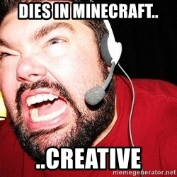 Angry Gamer - dies in minecraft.. ..creative