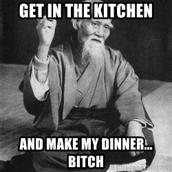 Bad Advice Asian - GET IN THE KITCHEN AND MAKE MY DINNER... BITCH